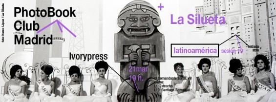 Sesión 19 del PhotoBook Club Madrid, en Ivorypress, con la editorial La Silueta y el tema Latinoamérica